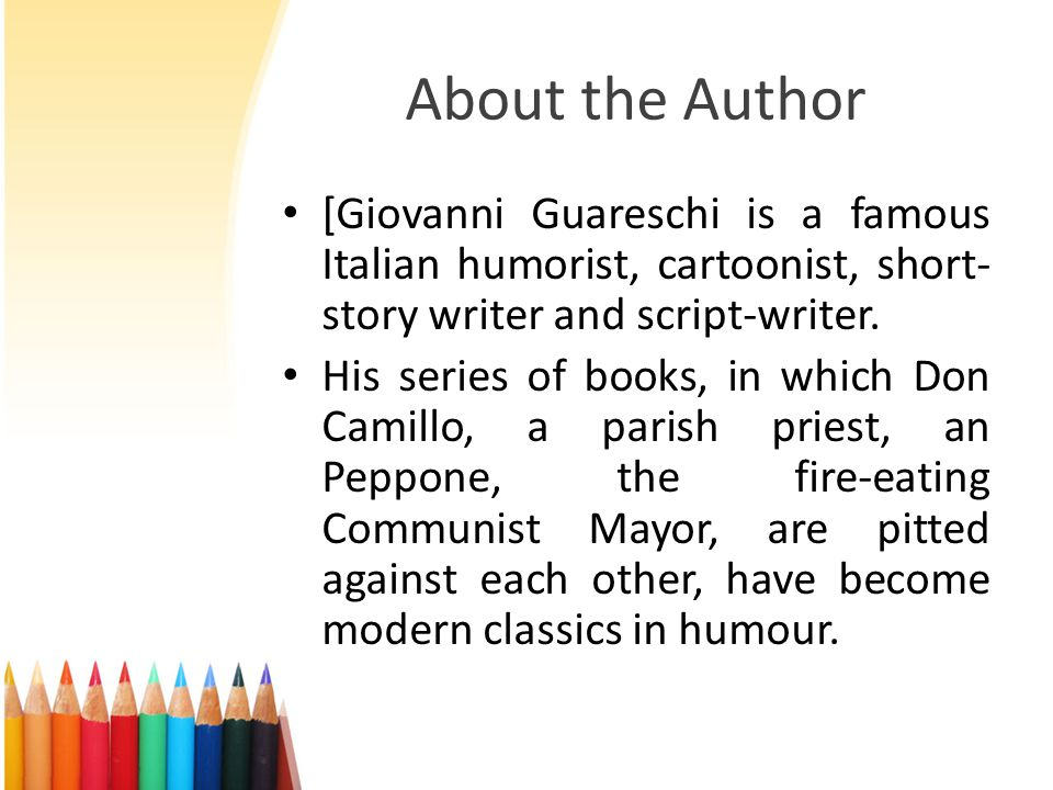 About the Author [Giovanni Guareschi is a famous Italian humorist, cartoonist, short-story writer and script-writer.